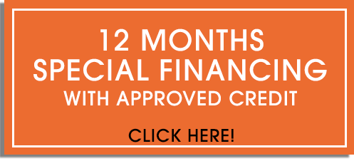 12 Months Special Financing with Approved Credit